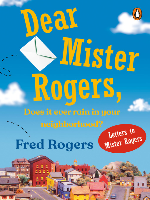 Dear Mr Rogers Does It Ever Rain In Your Neighborhood Kentucky Libraries Unbound Overdrive