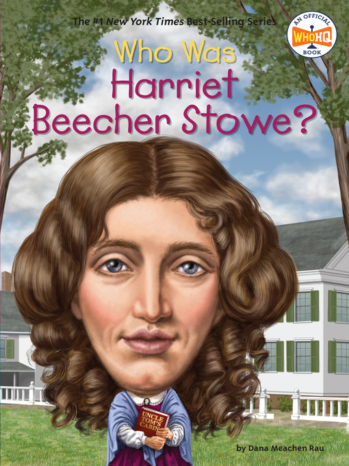 Title details for Who Was Harriet Beecher Stowe? by Dana Meachen Rau - Available