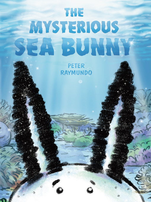 Title details for The Mysterious Sea Bunny by Peter Raymundo - Wait list