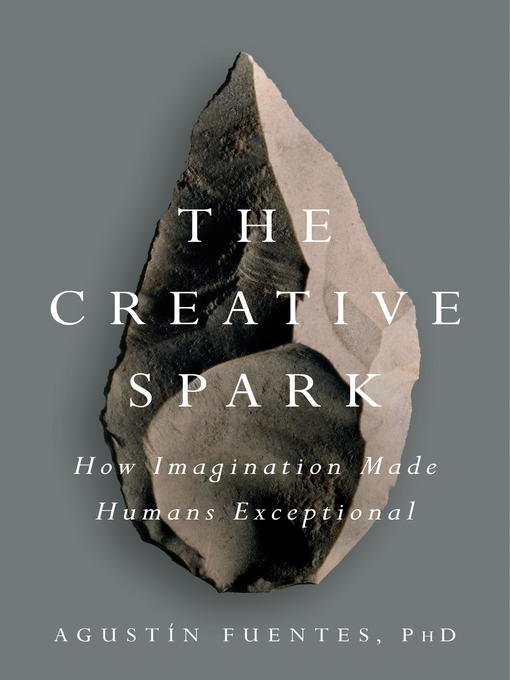 Title details for The Creative Spark by Agustín Fuentes - Available