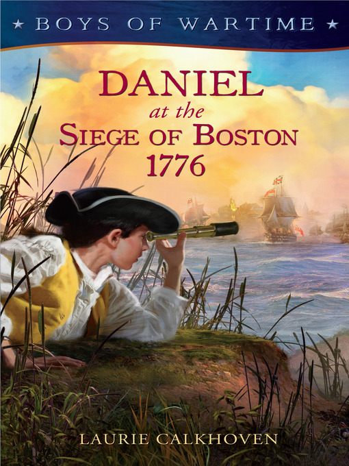 Title details for Daniel at the Siege of Boston, 1776 by Laurie Calkhoven - Available