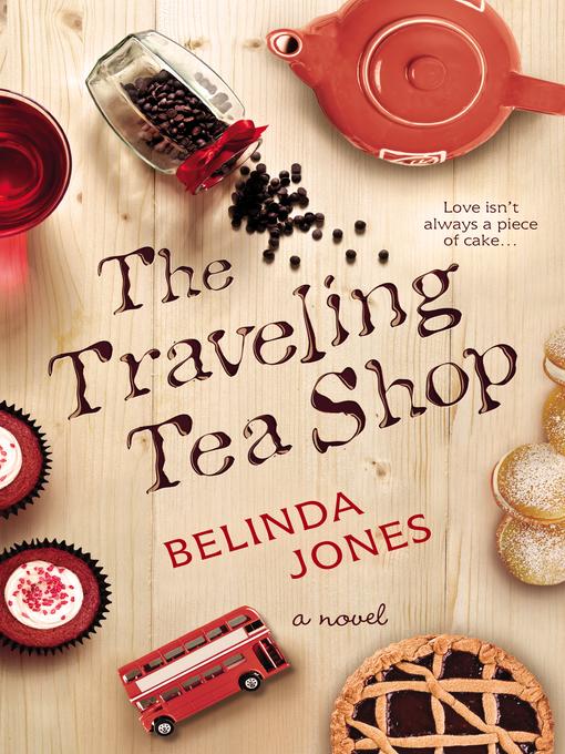 Title details for The Traveling Tea Shop by Belinda Jones - Available
