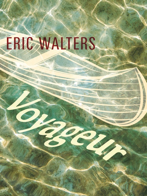 Title details for Voyageur by Eric Walters - Available