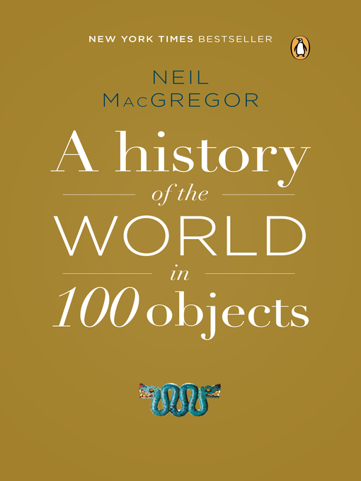 Title details for A History of the World in 100 Objects by Neil MacGregor - Wait list