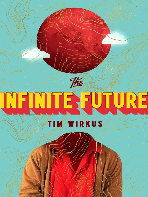 Title details for The Infinite Future by Tim Wirkus - Available