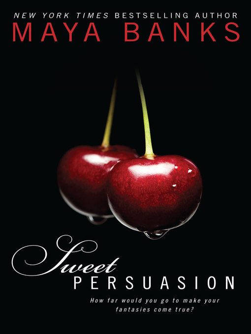 Title details for Sweet Persuasion by Maya Banks - Wait list