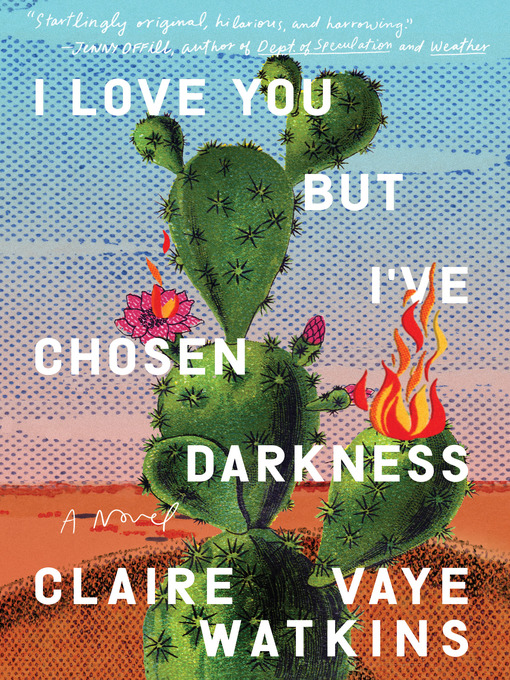 Title details for I Love You but I've Chosen Darkness by Claire Vaye Watkins - Wait list