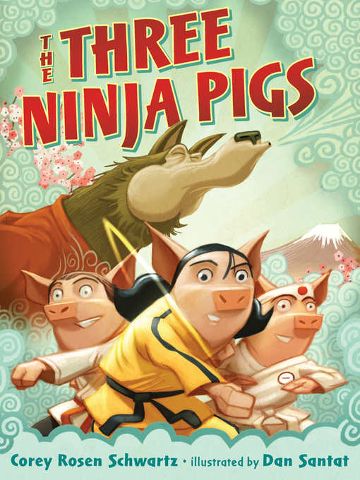 Title details for The Three Ninja Pigs by Corey Rosen Schwartz - Available