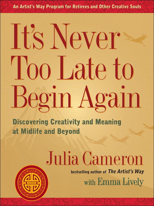 Title details for It's Never Too Late to Begin Again by Julia Cameron - Available