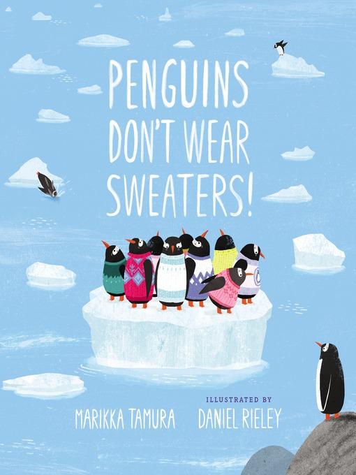 Title details for Penguins Don't Wear Sweaters! by Marikka Tamura - Wait list