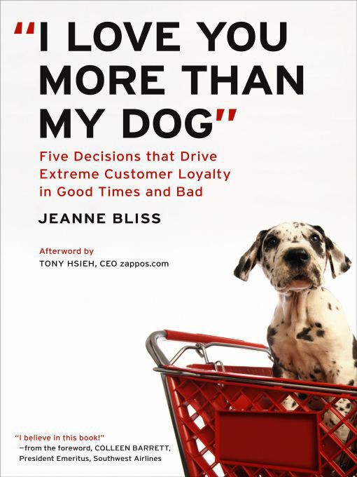 Title details for I Love You More Than My Dog' by Jeanne Bliss - Available