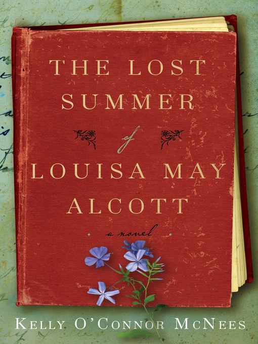 Title details for The Lost Summer of Louisa May Alcott by Kelly O'Connor McNees - Available