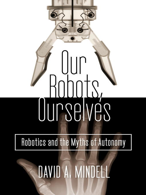 Our Robots, Ourselves Robotics and the Myths of Autonomy