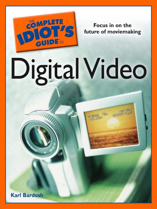 Title details for The Complete Idiot's Guide to Digital Video by Karl Bardosh - Available