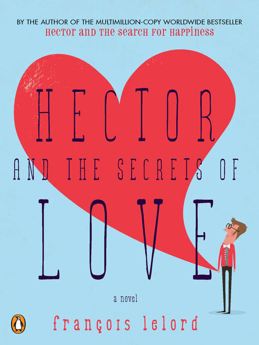 Title details for Hector and the Secrets of Love by Francois Lelord - Available