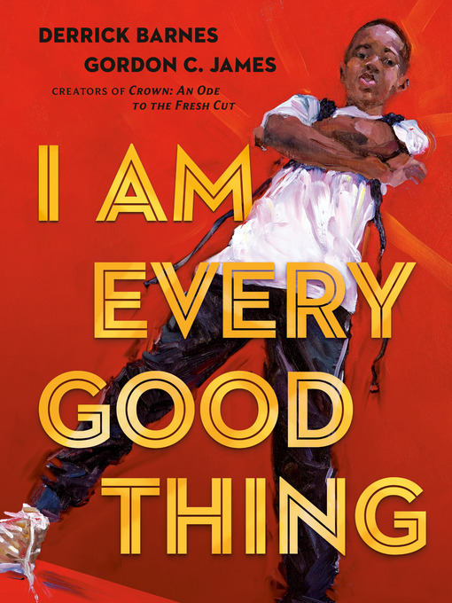 Title details for I Am Every Good Thing by Derrick Barnes - Wait list