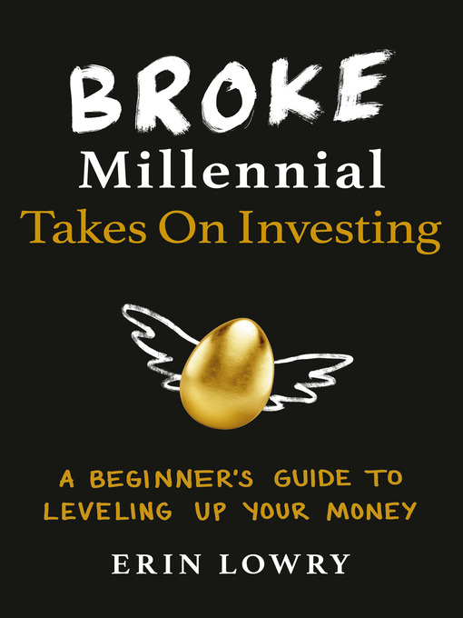 Broke millennial takes on investing [electronic resource] : A beginner's guide to leveling up your money.