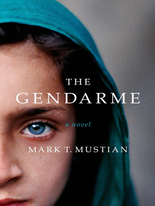 Title details for The Gendarme by Mark T. Mustian - Available