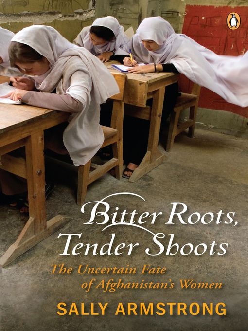 Title details for Bitter Roots, Tender Shoots by Sally Armstrong - Available