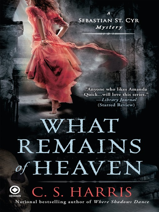 Title details for What Remains of Heaven by C. S. Harris - Available
