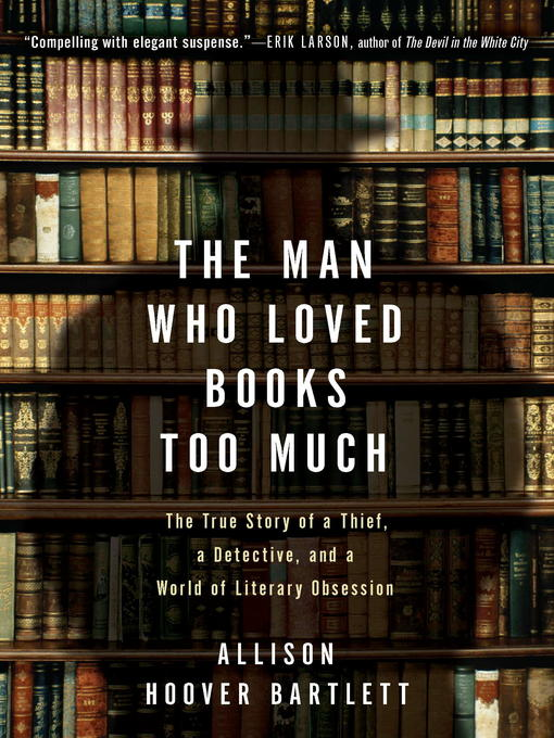 Title details for The Man Who Loved Books Too Much by Allison Hoover Bartlett - Available