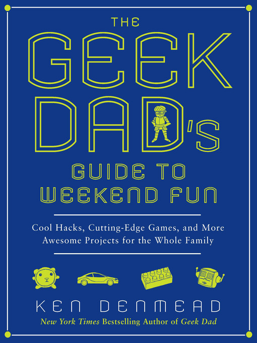Title details for The Geek Dad's Guide to Weekend Fun by Ken Denmead - Available