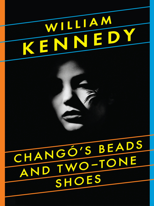 Title details for Chango's Beads and Two-Tone Shoes by William Kennedy - Available