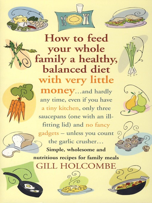 Title details for How to Feed Your Whole Family a Healthy, Balanced Diet with Very Little Money by Gill Holcombe - Available