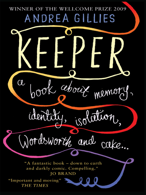 Title details for Keeper--A Book About Memory, Identity, Isolation, Wordsworth and Cake ... by Andrea Gillies - Available