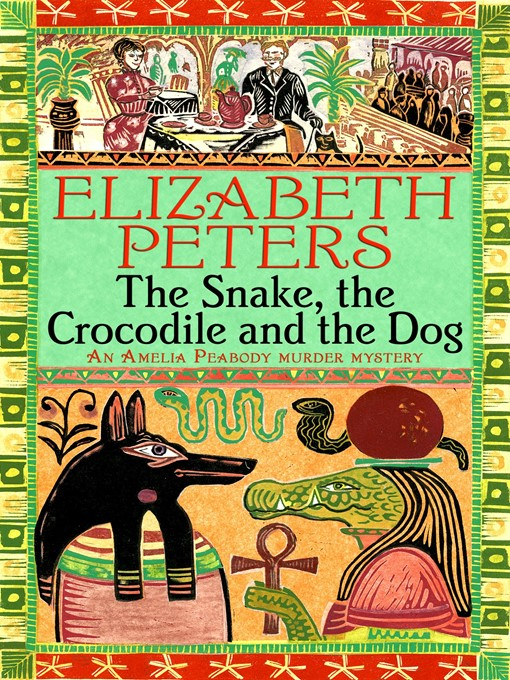 Title details for The Snake, the Crocodile and the Dog by Elizabeth Peters - Available