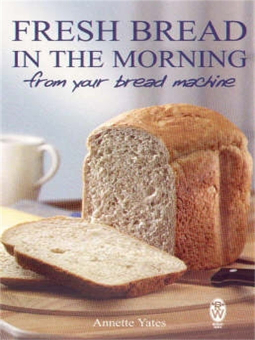 Title details for Fresh Bread in the Morning from Your Bread Machine by Annette Yates - Wait list
