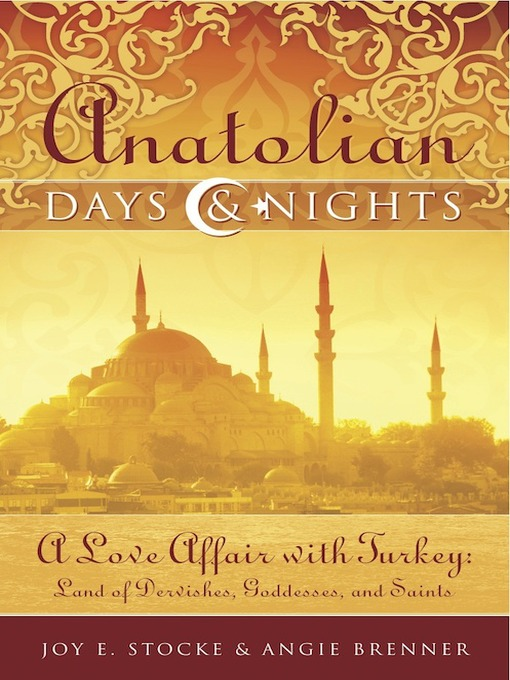 Title details for Anatolian Days and Nights by Joy E. Stocke - Available