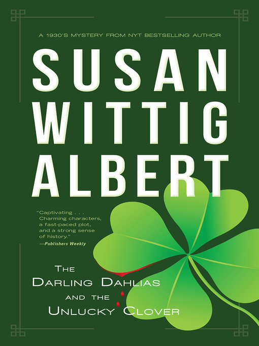 Title details for The Darling Dahlias and the Unlucky Clover by Susan Wittig Albert - Available