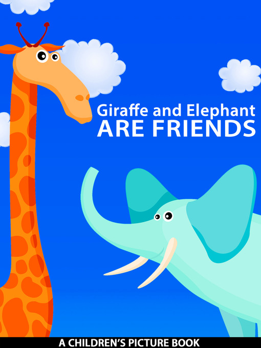 Giraffe and Elephant are Friends A Children's Picture Book
