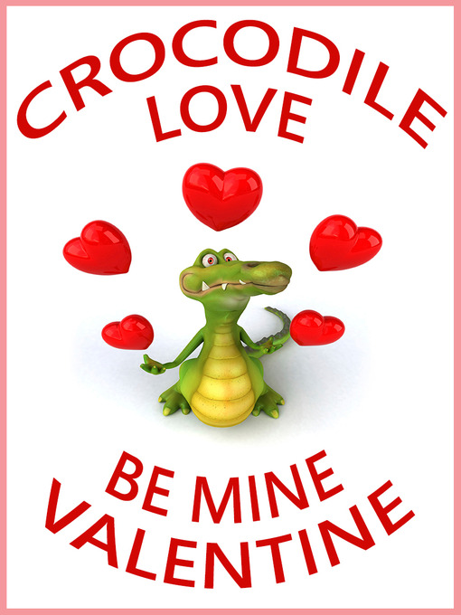 Crocodile Love, Be Mine Valentine A Children's Picture Book
