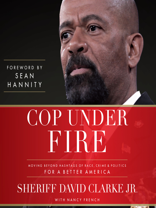Title details for Cop Under Fire by Sheriff David A. Clarke Jr. - Available