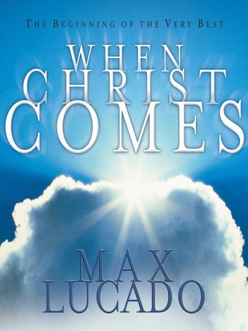 Title details for When Christ Comes by Max Lucado - Wait list