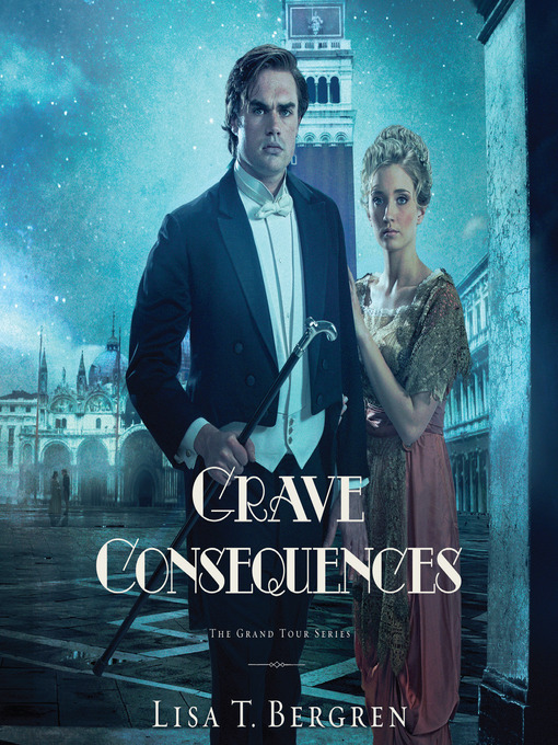 Title details for Grave Consequences by Lisa T Bergren - Available