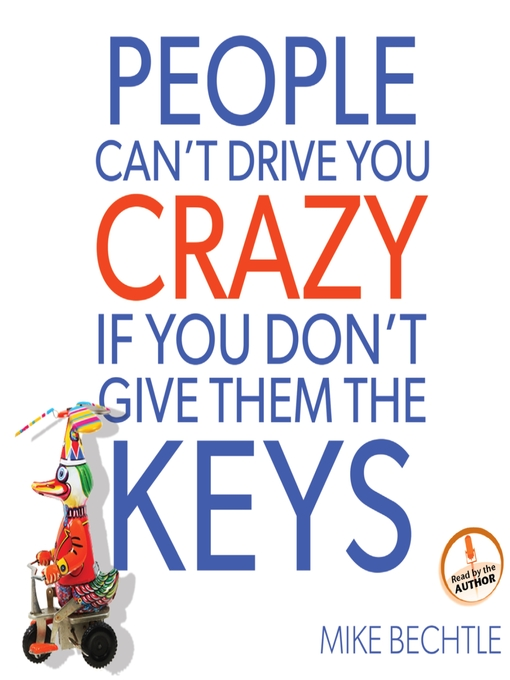 Title details for People Can't Drive You Crazy if You Don't Give Them the Keys by Mike Bechtle - Wait list