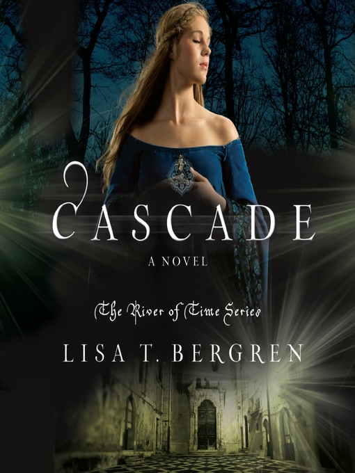 Title details for Cascade by Lisa T Bergren - Available