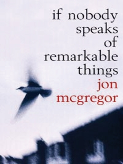 Title details for If Nobody Speaks of Remarkable Things by Jon McGregor - Available
