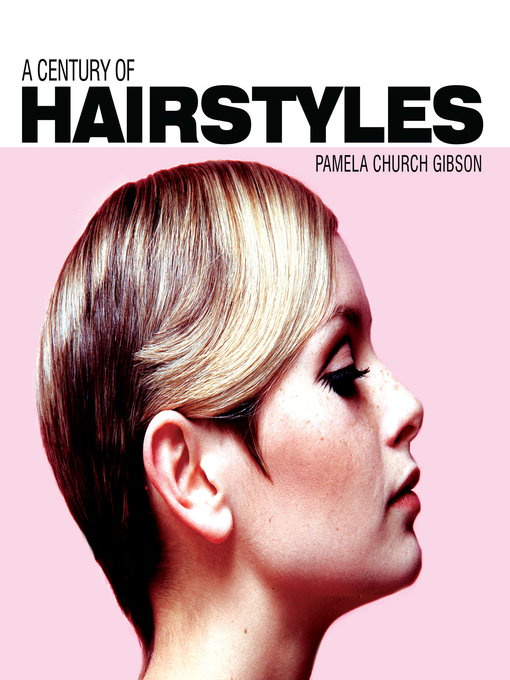 Title details for A Century of Hairstyles by Pamela Gibson - Available
