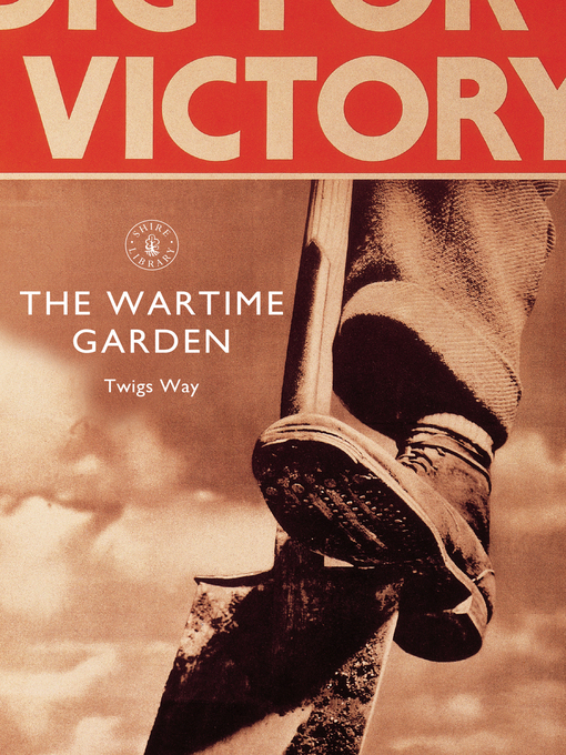 Title details for The Wartime Garden by Twigs Way - Available