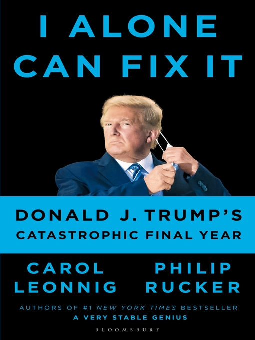Title details for I Alone Can Fix It by Carol D. Leonnig - Wait list