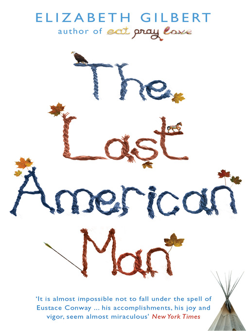 Title details for The Last American Man by Elizabeth Gilbert - Available