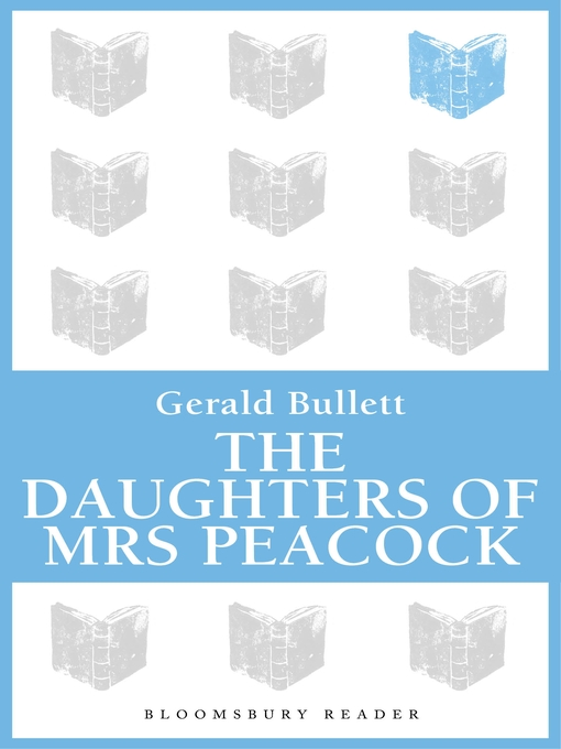 Title details for The Daughters of Mrs Peacock by Gerald Bullett - Available