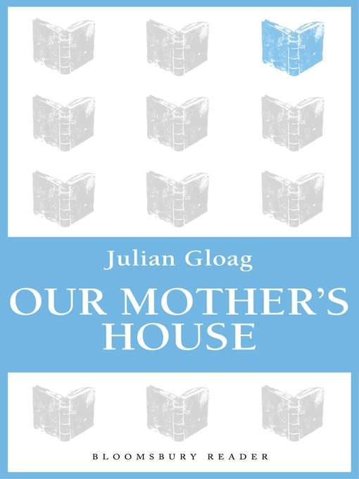 Title details for Our Mother's House by Julian Gloag - Available