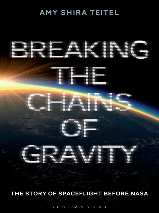 Title details for Breaking the Chains of Gravity by Amy Shira Teitel - Available
