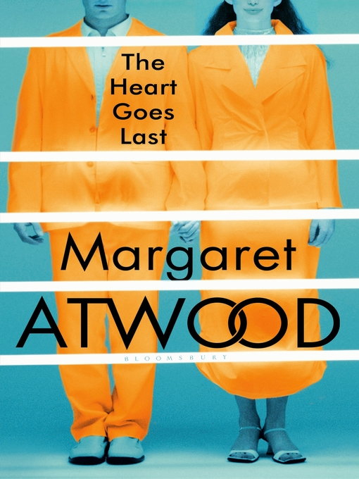 Title details for The Heart Goes Last by Margaret Atwood - Available