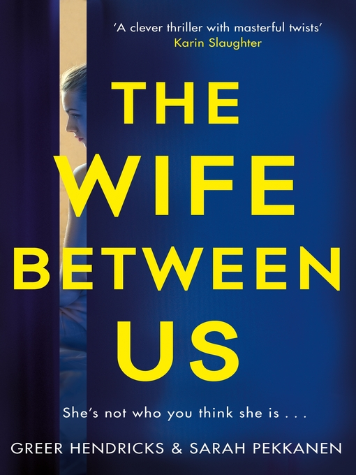 Title details for The Wife Between Us by Greer Hendricks - Wait list